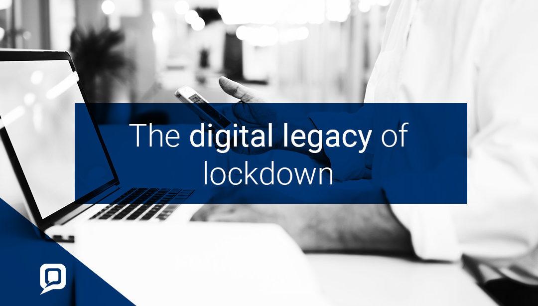 The digital legacy of lockdown