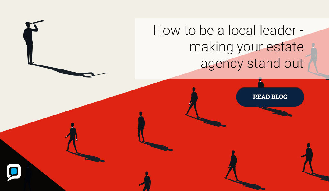 How to be a local leader – making your estate agency stand out