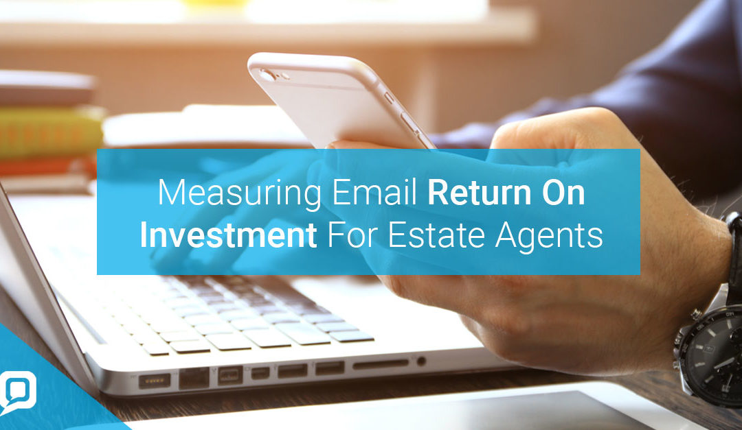 Measuring email return on investment for estate agents